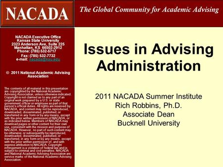 Issues in Advising Administration NACADA Executive Office Kansas State University 2323 Anderson Ave, Suite 225 Manhattan, KS 66502-2912 Phone: (785) 532-5717.