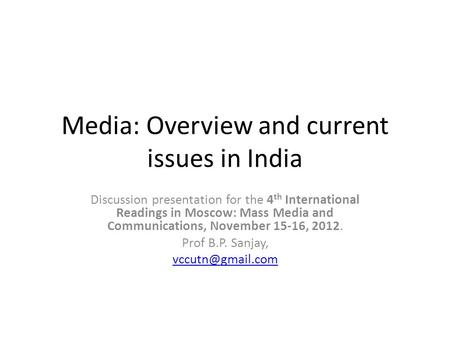Media: Overview and current issues in India Discussion presentation for the 4 th International Readings in Moscow: Mass Media and Communications, November.