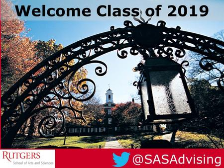 @SASAdvising Welcome Class of 2019. Registration Workshop Office of Academic Services SasUndergrad.Rutgers.Edu So what exactly do the Advising Centers.