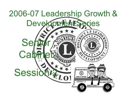 2006-07 Leadership Growth & Development Series Senior Cabinet Session 2.