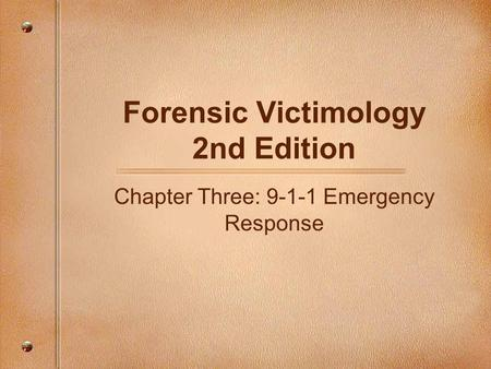 Forensic Victimology 2nd Edition Chapter Three: 9-1-1 Emergency Response.