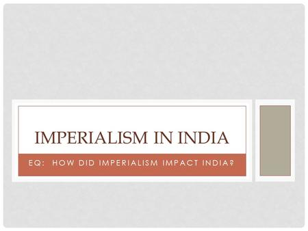 EQ: HOW DID IMPERIALISM IMPACT INDIA? IMPERIALISM IN INDIA.