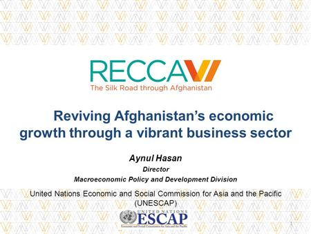 Reviving Afghanistan's economic growth through a vibrant business sector Aynul Hasan Director Macroeconomic Policy and Development Division United Nations.