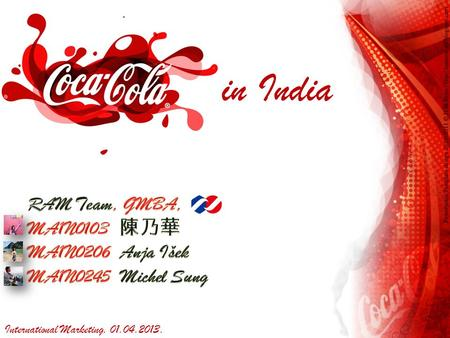 Coca – Cola in India RAM Team, GMBA, MA1N0103 陳乃華 MA1N0206 Anja Išek