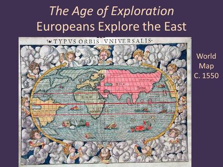 The Age of Exploration Europeans Explore the East World Map C. 1550.