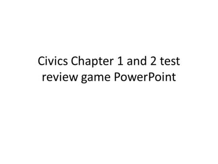 Civics Chapter 1 and 2 test review game PowerPoint.