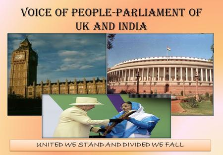 Voice OF PEOPLE-PARLIAMENT OF UK AND INDIA UNITED WE STAND AND DIVIDED WE FALL.