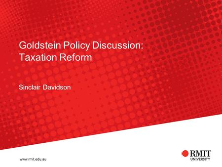 Goldstein Policy Discussion: Taxation Reform Sinclair Davidson.
