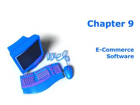 Chapter 9 E-Commerce Software. 2 Before we start … we need to ask … 1.What's the expected size of the enterprise and its projected traffic and sales?