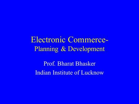 Electronic Commerce- Planning & Development Prof. Bharat Bhasker Indian Institute of Lucknow.
