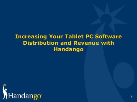 1 Increasing Your Tablet PC Software Distribution and Revenue with Handango.