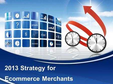 2013 Strategy for Ecommerce Merchants. Click to edit the outline text format  Second Outline Level Third Outline Level  Fourth Outline Level Fifth Outline.