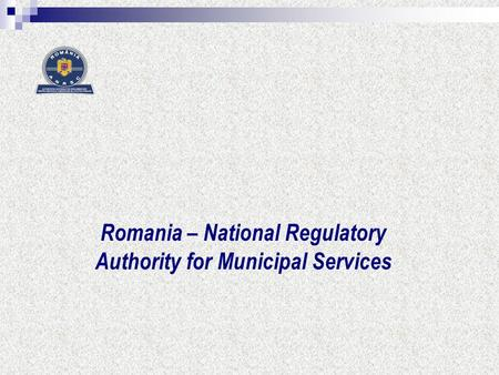 Romania – National Regulatory Authority for Municipal Services.
