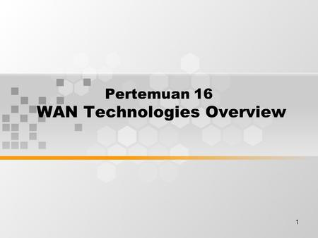 1 Pertemuan 16 WAN Technologies Overview. Discussion Topics WAN technology WAN devices WAN standards WAN encapsulation Packet and circuit switching WAN.