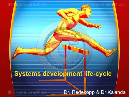 Systems development life-cycle Dr. Redekopp & Dr Kalanda.