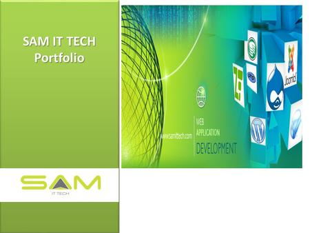 + + SAM IT TECH Portfolio +. + + About Us +  To be World Class Quality IT Solution & Service providers that will.