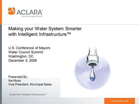 Making your Water System Smarter with Intelligent Infrastructure™ U.S. Conference of Mayors Water Council Summit Washington, DC December 3, 2009 Presented.