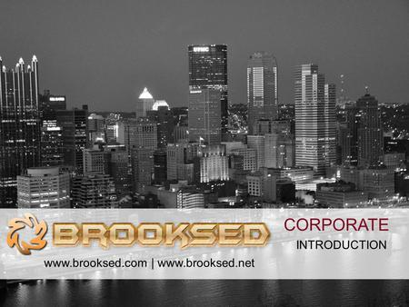 CORPORATE INTRODUCTION www.brooksed.com | www.brooksed.net.