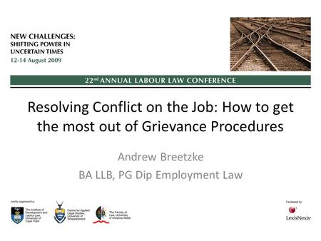 Resolving Conflict on the Job: How to get the most out of Grievance Procedures Andrew Breetzke BA LLB, PG Dip Employment Law.