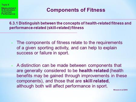 Components of Fitness 6.3.1 Distinguish between the concepts of health-related fitness and performance-related (skill-related) fitness The components of.