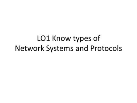 LO1 Know types of Network Systems and Protocols. Wan Technologies.