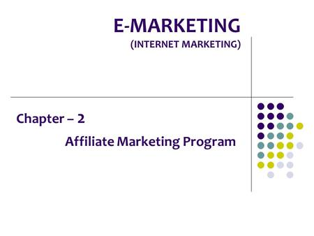 E-MARKETING (INTERNET MARKETING) Chapter – 2 Affiliate Marketing Program.