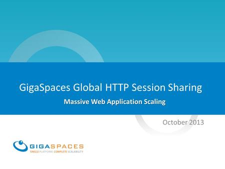 GigaSpaces Global HTTP Session Sharing October 2013 Massive Web Application Scaling.