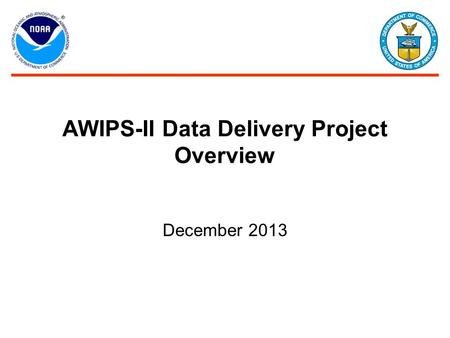 AWIPS-II Data Delivery Project Overview December 2013.