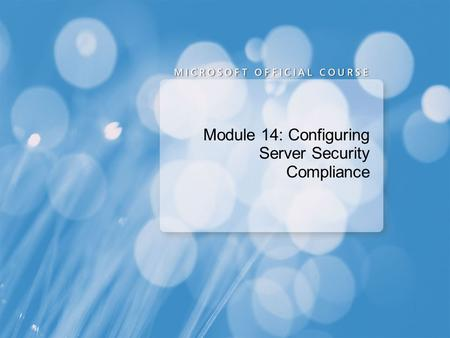 Module 14: Configuring Server Security Compliance.
