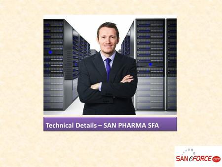 Technical Details – SAN PHARMA SFA. Front End / Back End Details  ASP  ASP.net  XML  JAVA Script  DHTML  MS SQL SERVER.