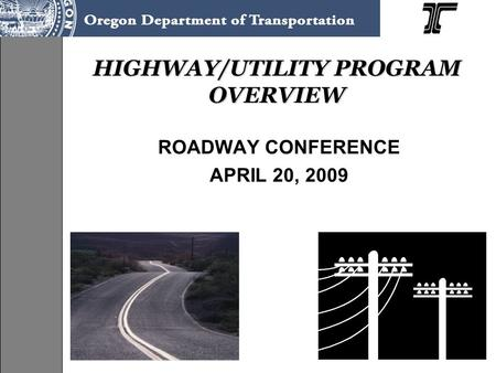 HIGHWAY/UTILITY PROGRAM OVERVIEW ROADWAY CONFERENCE APRIL 20, 2009.