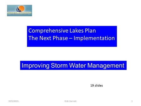 Comprehensive Lakes Plan The Next Phase – Implementation 10/5/20151R.W. Garrett 19 slides Improving Storm Water Management.