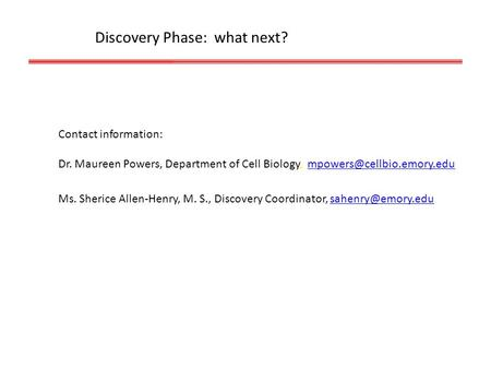 Discovery Phase: what next? Contact information: Dr. Maureen Powers, Department of Cell Biology, Ms.
