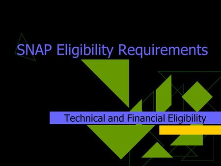SNAP Eligibility Requirements Technical and Financial Eligibility.