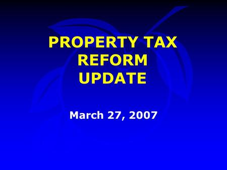 PROPERTY TAX REFORM UPDATE March 27, 2007. Property Tax Reform January 30, 2007 BCC Meeting Tax Reform Proposals Fishkind & Associates Orange County Budget.