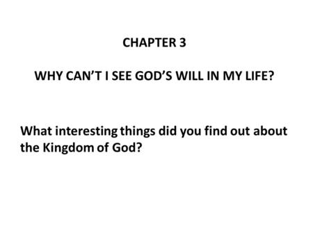 CHAPTER 3 WHY CAN'T I SEE GOD'S WILL IN MY LIFE? What interesting things did you find out about the Kingdom of God?
