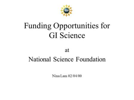 Funding Opportunities for GI Science at National Science Foundation Nina Lam 02/04/00.