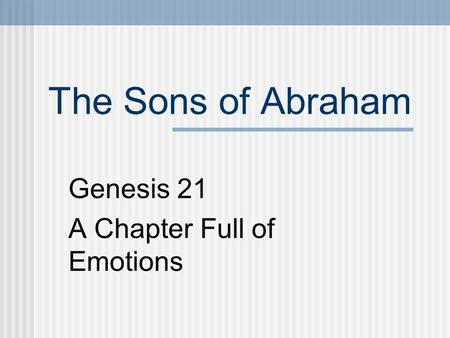The Sons of Abraham Genesis 21 A Chapter Full of Emotions.
