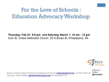 For the Love of Schools : Education Advocacy Workshop Thursday, Feb 27, 6-8 pm and Saturday March 1, 10 am - 12 pm Arch St. United Methodist Church, 55.