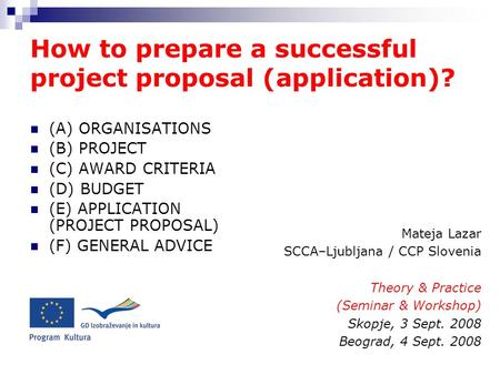 How to prepare a successful project proposal (application)? (A) ORGANISATIONS (B) PROJECT (C) AWARD CRITERIA (D) BUDGET (E) APPLICATION (PROJECT PROPOSAL)