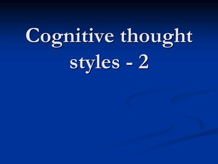 Cognitive thought styles - 2. Isolate – Some forms of asceticism Hierarchist – Roman Catholicism Individualist – Protestantism Enclavist – New Testament.