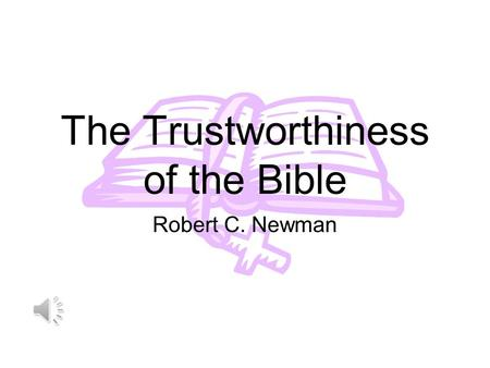 The Trustworthiness of the Bible Robert C. Newman.
