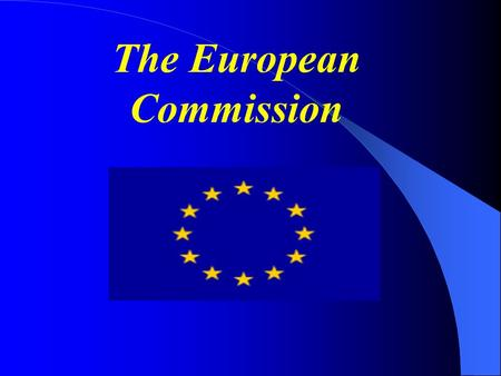The European Commission. The Commission is independent of national governments. Its job is to represent and uphold the interests of the EU as a whole.