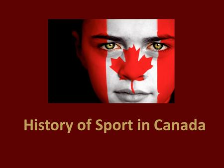 History of Sport in Canada. EARLY CANADA (1600-1850) Games were very important to early native cultures. Focused around: ceremonial / religious practices.