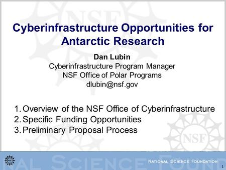1 Cyberinfrastructure Opportunities for Antarctic Research Dan Lubin Cyberinfrastructure Program Manager NSF Office of Polar Programs 1.Overview.