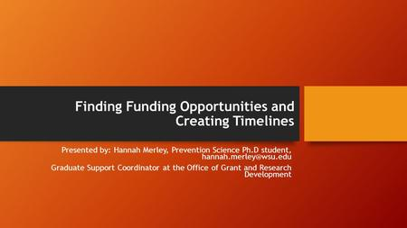 Finding Funding Opportunities and Creating Timelines Presented by: Hannah Merley, Prevention Science Ph.D student, Graduate Support.