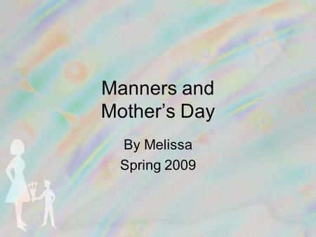 Manners and Mother's Day By Melissa Spring 2009. Sneezing: Bless You Thank You Excuse Me Cover your mouth!!