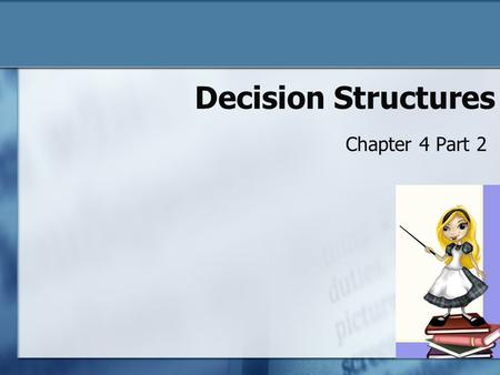 Decision Structures Chapter 4 Part 2. Chapter 4 Objectives To understand o What relational operators are and how they are used o Boolean logic o Testing.