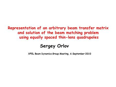 Representation of an arbitrary beam transfer matrix and solution of the beam matching problem using equally spaced thin-lens quadrupoles Sergey Orlov XFEL.