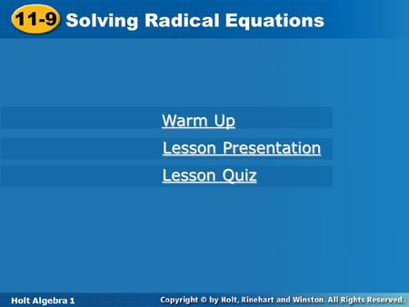 Holt Algebra 1 11-9 Solving Radical Equations 11-9 Solving Radical Equations Holt Algebra 1 Warm Up Warm Up Lesson Presentation Lesson Presentation Lesson.